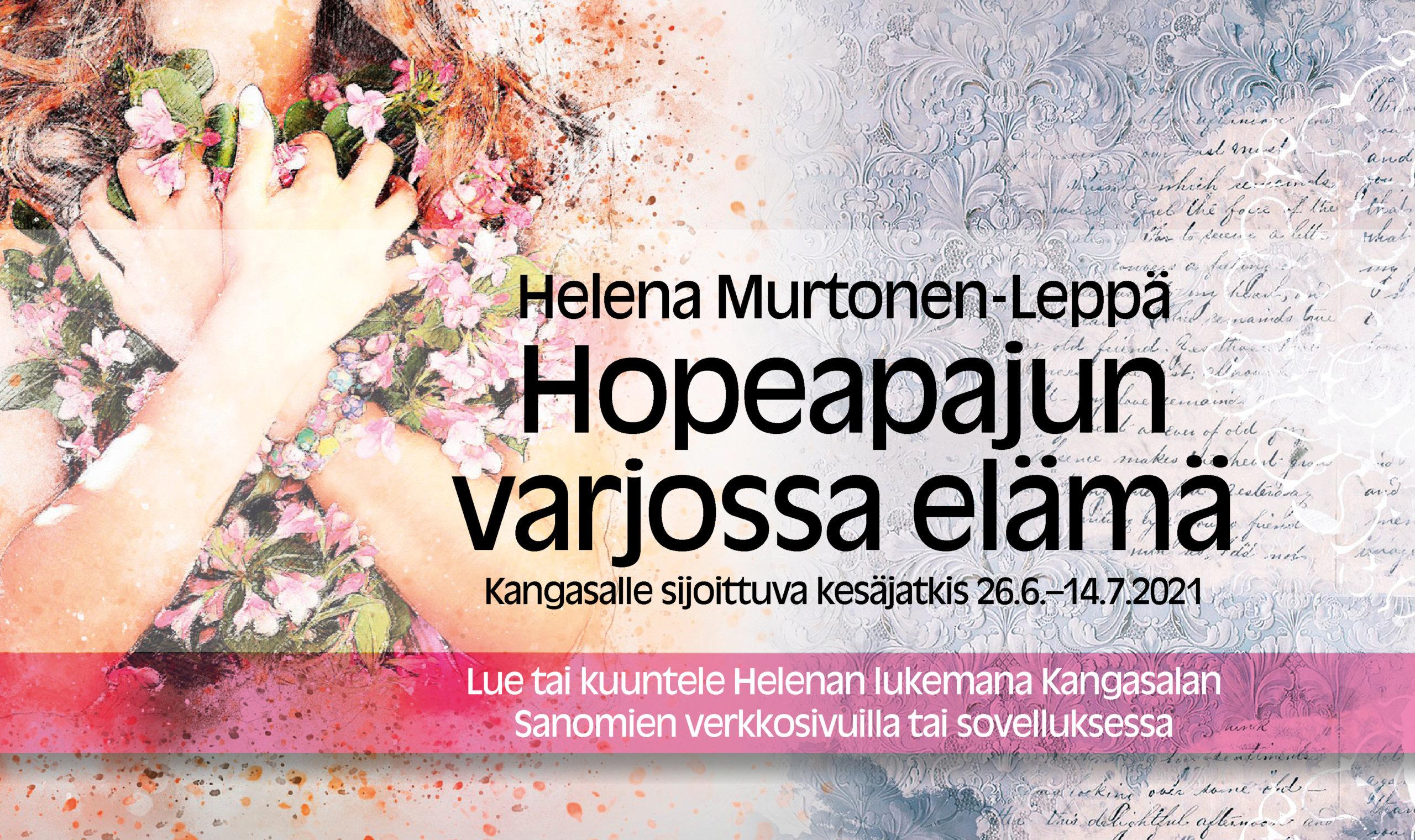 Hopeapajun varjossa elämä on Kangasalle sijoittuva kesäjatkis, jota voit lukea tai kuunnella kirjailija Helena Murtonen-Lepän itsensä lukemana KS-digissä kesällä 2021. Hyppää mukaan Sarin ja Johannan ystävyyteen!